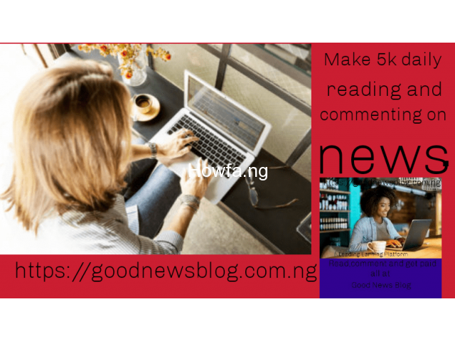 Earn Naira 5000  daily by reading news and blogposts - 1